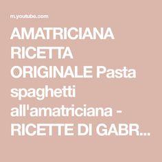 AMATRICIANA RICETTA ORIGINALE Pasta spaghetti all'amatriciana - RICETTE DI GABRI - YouTube Amatriciana, Italian Cooking, Spaghetti, Pasta, Youtube, Vintage, Italian Cuisine, Vintage Comics, Youtubers