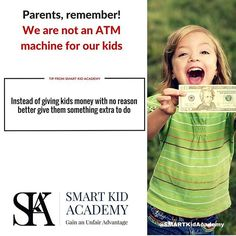 Parents, remember! We are not an ATM machine for our children. Instead of giving kids money with no reason better give them something extra to do. For more parenting tips visit smartkidacademy.com