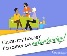 Yep, so would we!  (But then, you have to clean up your house afterwards) #maid #maidbrigade #greencleaning