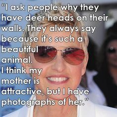 Ellen Degeneress on Animal Rights and No, she is not saying her mother is an animal. For you haters who are giving me grief about this pin-if you do not like it, that is your prerogative, say something nice or leave my board!