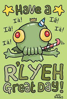 Have a R'Lyeh Great Day!