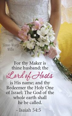 Isaiah ~ For thy Maker is thine husband; the Lord of Hosts is His name; and thy Redeemer the Holy One of Israel; the God of the whole earth shall He be called. Book Of Isaiah, Isaiah 54, Bible Scriptures, Bible Quotes, Biblical Verses, Scripture Verses, Braut Christi, Just In Case, Just For You