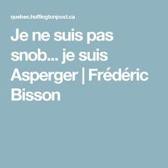 Je ne suis pas snob... je suis Asperger|Frédéric Bisson