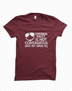Cerebral Palsy T-Shirts: Contagious Smile (MADE TO ORDER) by HandmadeEscapade on Etsy https://www.etsy.com/listing/183125546/cerebral-palsy-t-shirts-contagious-smile