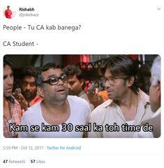People – Tu CA kab banega? CA Student: kam se kam 30 saal ka toh time de. Exam Quotes Funny, Funny Jokes In Hindi, Funny School Jokes, Very Funny Jokes, Cute Funny Quotes, Funny Video Memes, Crazy Funny Memes, Really Funny Memes, Jokes Quotes