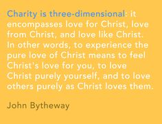 """""""Charity is three-dimensional: it encompasses love for Christ, love from Christ, and love like Christ. In other words, to experience the pur..."""