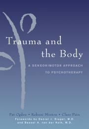 Trauma and the Body by Pat Ogden, Kekuni Minton & Claire Pain. The bible of Sensorimotor Psychotherapy (in which I am trained) - a body/mind approach to trauma treatment. Most relevant to clinicians.