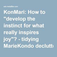 "KonMari: How to ""develop the instinct for what really inspires joy""? - tidying MarieKondo decluttering | Ask MetaFilter"