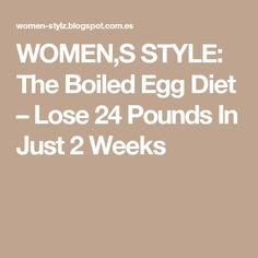 WOMEN,S STYLE: The Boiled Egg Diet – Lose 24 Pounds In Just 2 Weeks