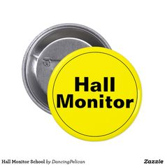 "Hall Monitor School Pinback Button - A button for the school hall monitor, you can edit the text as well as the yellow background using the ""customize it"" feature. Sold at DancingPelican on Zazzle."
