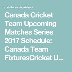 Canada Cricket Team Upcoming Matches Series 2017 Schedule: Canada Team FixturesCricket Upcoming Wiki