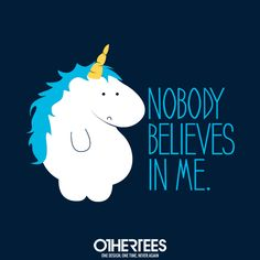 """""""Nobody Believes in Me"""" by PolySciGuy T-shirts, Tank Tops, Sweatshirts and Hoodies are on sale until December 14th at www.OtherTees.com #Unicorn #OtherTEES #funny #cute"""