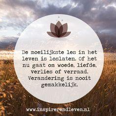 #Wijsheid #Inspiratie #Levensles - De moeilijkste les in het leven is loslaten. Of het nu gaat om woede, liefde, verlies of verraad. Verandering is nooit gemakkelijk.