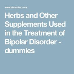 Herbs and Other Supplements Used in the Treatment of Bipolar Disorder - dummies