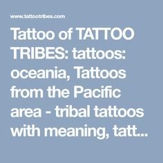 Tattoo of TATTOO TRIBES: tattoos: oceania, Tattoos from the Pacific area - tribal tattoos with meaning, tattoo - custom tattoo designs on TattooTribes.com
