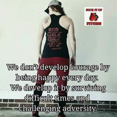 Being strong and courageous is not determined by your ability to be happy. It is determined by the challenges you have overcome  #suckitupfitness