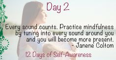 Every Sound Counts. Practice mindfulness by tuning into every sound around you and you will become more present. - Janene Coltom #quote #12days #holidays #selfawareness #smile #positivequotes #happyholidays #identitymagazine #getallas #meditate