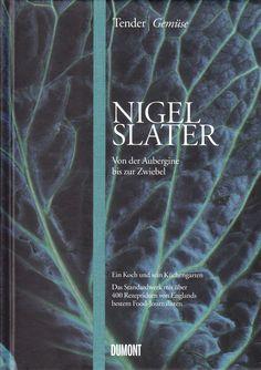 Tender. Gemüse: Von der Aubergine bis zur Zwiebel von Nigel Slater, DuMont Buchverlag 2012, ISBN-13: 978-3832194499