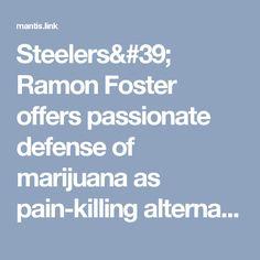Steelers' Ramon Foster offers passionate defense of marijuana as pain-killing alternative