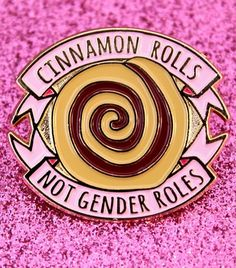 Cinnamon Rolls Not Gender Roles Feminist Enamel Pin. In stock now at ZealoApparel.com & Etsy! https://zealoapparel.com/collections/feminism/products/cinnamon-rolls-not-gender-roles-enamel-pin