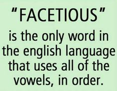 """Facetious,"" the only English words with all the vowels and in alphabetical order. The Words, Cool Words, The More You Know, Good To Know, Grammar Humor, Ocd Humor, Grammar Quotes, Biology Humor, Chemistry Jokes"