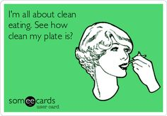 I'm all about clean eating. See how clean my plate is?