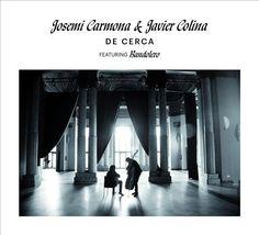 De cerca / Josemi Carmona & Javier Colina featuring Bandolero. Universal, 2016