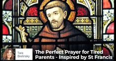 The Perfect Prayer for Tired Parents - Inspired by St Francis - by Tara Brelinsky | Inspired by the Spirit's prompting, I felt called to tailor the prayer so that it resonated all the more with weary and tired parents.