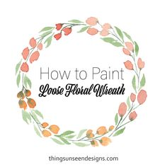 How to Paint a Loose Floral Wreath Easy Flower Painting, Garden Journal, Art Tutorials, Floral Watercolor, Wooden Signs, Hand Lettering, Floral Wreath, Card Making, Wreaths