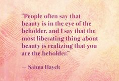 you are the beholder.