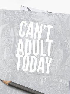 """""""Can't Adult Today - Attitude, Stress Life, Adult Humor Funny """" Sticker by Drugaya Stress Humor, Funny Stickers, Funny Me, Adult Humor, Sell Your Art, Sticker Design, Attitude, Life, Collection"""
