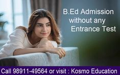 Since the counseling process makes it easy for the students to take B.Ed admission without any Entrance test, one should not lose hope if she could n't make it to some B.Ed college in Delhi.