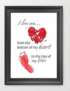 Print: I love you.. from the bottom of my heart to the tip of my toes add handprint/footprint for gift, home, new baby, Valentines Day...