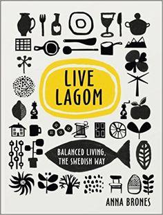 Live Lagom: Balanced Living, The Swedish Way: Amazon.co.uk: Anna Brones: 9781785037283: Books
