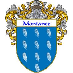 Montanez Coat of Arms   http://spanishcoatofarms.com/ has a wide variety of products with your Hispanic surname with your coat of arms/family crest, flags and national symbols from Mexico, Peurto Rico, Cuba and many more available upon request.
