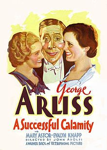 A Successful Calamity. George Arliss, Mary Astor, Evalyn Knapp, William Janney. Directed by John G. Adolfi. Warner Bros. 1932