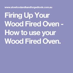 Firing Up Your Wood Fired Oven - How to use your Wood Fired Oven.