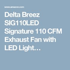 Delta Breez SIG110LED Signature 110 CFM Exhaust Fan with LED Light…