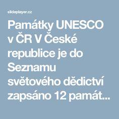 Památky UNESCO v ČR V České republice je do Seznamu světového dědictví zapsáno 12 památek nebo památkových rezervací. V České republice je do Seznamu světového. -  ppt stáhnout