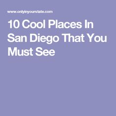 10 Cool Places In San Diego That You Must See
