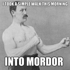 i took a simple walk this morning into mordor - overly manly man