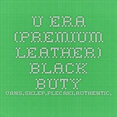 U ERA - (Premium Leather) black - Buty VANS,sklep,plecaki,authentic,bluzy,koszulki,czapki-oficjalny sklep internetowy damskie męskie+akcesoria Vans