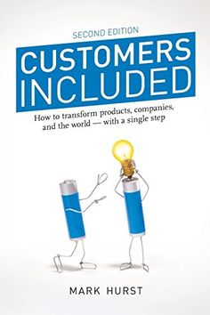 Customers Included (2nd Edition): How to Transform Products, Companies, and the World - With a Single Step by Mark Hurst http://www.amazon.com/dp/0979368138/ref=cm_sw_r_pi_dp_Eh6Rwb0583CZ5