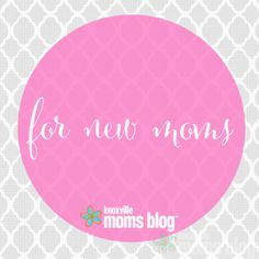 Advice for New Moms from Our Readers | Knoxville Moms Blog, new moms, motherhood, babies, parenting