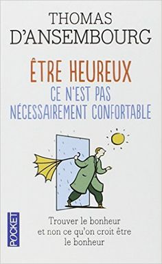 Amazon.fr - Être heureux ce n'est pas nécessairement confortable - Trouver le bonheur et non ce que l'on croit être le bonheur - Thomas d'Ansembourg - Livres
