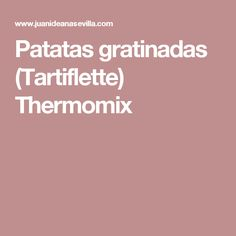 Patatas gratinadas (Tartiflette) Thermomix Ideas, Gratin, Potatoes Au Gratin, Appetizers, Cooking Recipes, Deserts, Sevilla, French Recipes, Clean Eating Meals