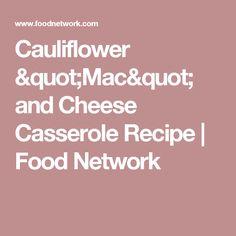 "Cauliflower ""Mac"" and Cheese Casserole Recipe | Food Network"