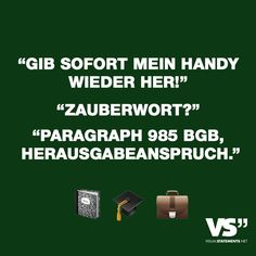 """""""Give my phone back right away!"""" """"Section 985 BGB, restitution. Funny Quotes, Funny Memes, Magic Words, Funny As Hell, Visual Statements, Paragraph, Just Smile, Good To Know, True Stories"""