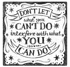 Don't let what you can't do, Dictate what you can do!  #chronicillness #fibromyalgia #chronicpain