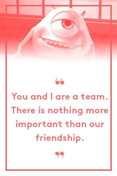 "Mike Wazowski, Monsters INC. There's no ""I"" in team. Teamwork makes the dream work. You get the gist. Whichever cliché you prefer, there's no denying that teamwork makes for the best friendships. #refinery29 http://www.refinery29.com/2015/06/88105/best-pixar-movie-quotes-inside-out#slide-1"